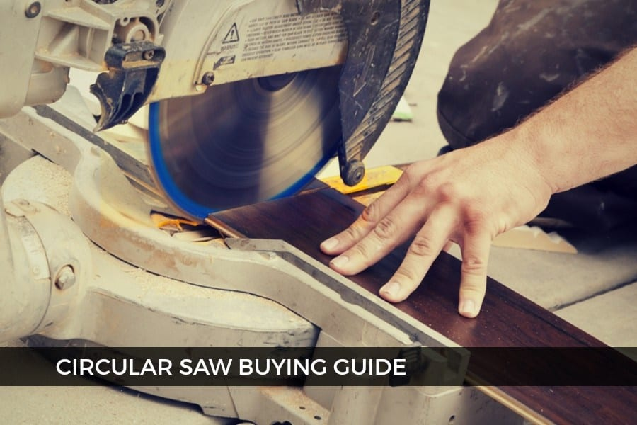 The Best Circular Saws For 2018 – A Complete Buying Guide